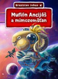 Jobus, B.: Muflón Ancijáš a mimozemšťan