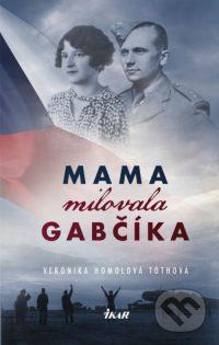 Homolová Tothová, Veronika: Mama milovala Gabčíka