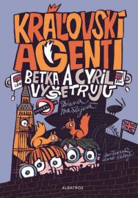 Mašlejová, D.: Kráľovskí agenti: Betka a Cyril vyšetrujú