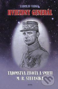 Varga, L.: Hviezdny generál. Tajomstvá života a smrti M. R. Štefánika