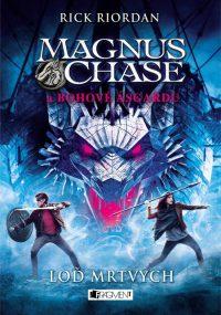 Riordan, R.: Magnus Chase a bohovia Asgardu 3. Loď mŕtvych
