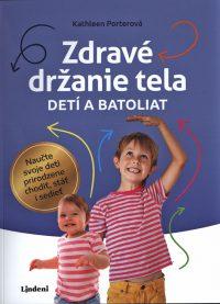 Porter, K.: Zdravé držanie tela detí a batoliat: naučte svoje deti prirodzene chodiť, stáť i sedieť