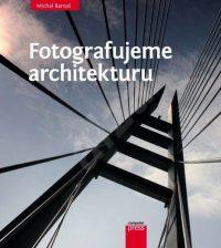 Bartoš, Michal: Fotografujeme architekturu