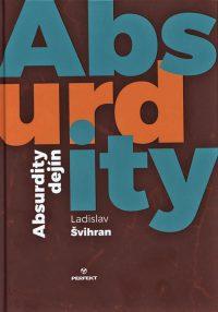 Švihran, Ladislav: Absurdity dejín