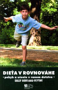 Goddard Blythe, Sally: Dieťa v rovnováhe : pohyb a učenie v ranom detstve