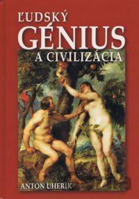 Uherík, Anton: Ľudský génius a civilizácia