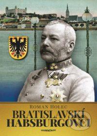 Holec, Roman: Bratislavskí Habsburgovci