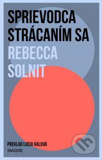 Solnit, Rebecca: Sprievodca strácaním sa