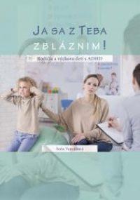 Vancáková, Soňa: Ja sa z teba zbláznim! : rodičia a výchova detí s ADHD