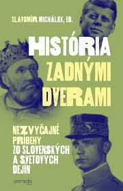 Michálek, Slavomír: História zadnými dverami : nezvyčajné príbehy zo slovenských a svetových dejín