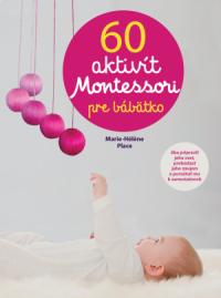Place, Marie-Hélene: 60 aktivít Montessori pre bábätko
