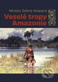 Zelený, Mnislav: Veselé tropy Amazonie