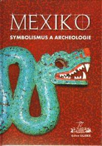 Mexiko : symbolismus a archeologie