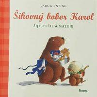 Klinting, Lars: Šikovný bobor Karol : šije, pečie a maľuje