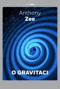 Zee, Anthony: O gravitaci : krátké seznámení se závažným oborem