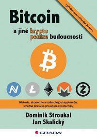 Stroukal, Dominik: Bitcoin a jiné kryptopeníze budoucnosti : historie, ekonomie a technologie kryptoměn, stručná příručka pro úplné začátečníky