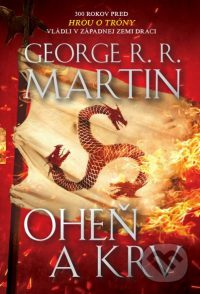 Martin, George R. R.: Oheň a krv : pieseň ľadu a ohňa