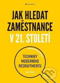 Tegze, Jan: Jak hledat zaměstnance v 21. století : techniky moderního recruitmentu