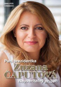 Čermáková, Dana: Pani prezidentka Zuzana Čaputová : neuveriteľný príbeh
