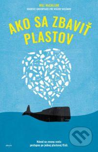 McCallum, Will: Ako sa zbaviť plastov : návod na zmenu sveta postupne po jednej plastovej fľaši