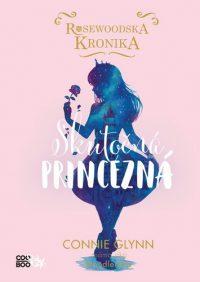 Glynn, Connie: Rosewoodska kronika 2.: Skutočná princezná