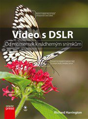 Harrington, Richard: Video s DSLR : od momentek k nádherným snímkům