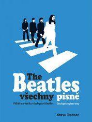 Turner, Steve: The Beatles všechny písne : příběhy o vzniku všech písní Beatles : obsahuje kompletní texty