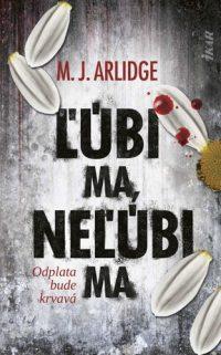 Arlidge, M. J.: Ľúbi ma, neľúbi ma