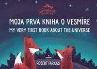 Farkas, Róbert: Moja prvá kniha o vesmíre : My very first book about the universe
