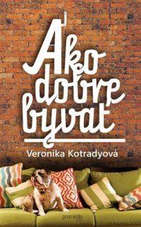 Veronika Kotradyová: Ako dobre bývať