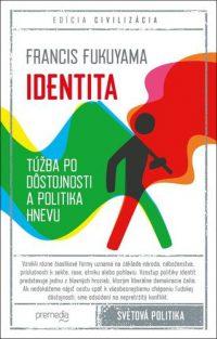 Fukuyama, Francis: Identita : túžba po dôstojnosti a politika hnevu