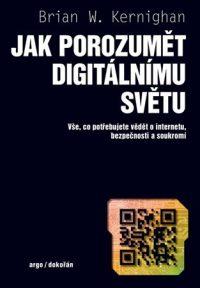 Brian W. Kernighan: Jak porozumět digitálnímu světu : vše, co potřebujete vědět o internetu, bezpečnosti a soukromí