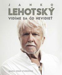 Marika Studeničová: Janko Lehotský : vidíme sa čo nevidieť
