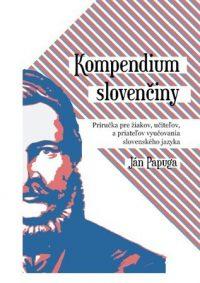 Papuga, Ján: Kompendium slovenčiny : príručka pre žiakov, učiteľov, rodičov a priateľov vyučovania slovenského jazyka