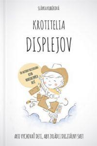 Kubíková, Slávka: Krotitelia displejov : ako vychovať deti, aby zvládli digitálny svet