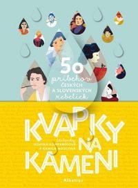 Monika Kompaníková: Kvapky na kameni : 50 príbehov českých a slovenských rebeliek