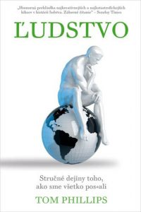 Phillips, Tom: Ľudstvo : stručné dejiny toho, ako sme všetko pos*ali