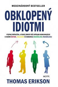 Erikson, Thomas: Obklopený idiotmi : ako rozumieť tým, ktorým sa rozumieť nedá