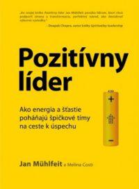 Mühlfeit, Jan: Pozitívny líder : ako energia a šťastie poháňajú špičkové tímy na ceste k úspechu