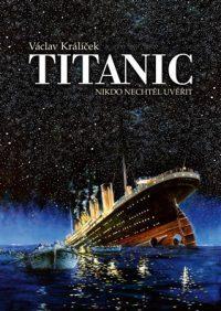 Václav Králíček: Titanic : nikdo nechtěl uvěřit