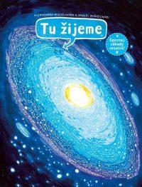 Daniel Mizielinski: Tu žijeme : spoznaj záhady vesmíru