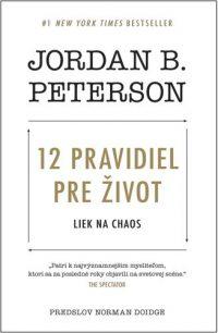 Jordan B. Peterson: 12 pravidiel pre život : liek na chaos
