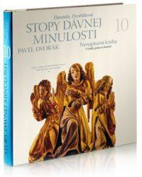 Daniela Dvořáková: Stopy dávnej minulosti 10 : nenapísaná kniha (O láske, práci a histórii) : dejiny Slovenska v príbehoch a desiatich zväzkoch
