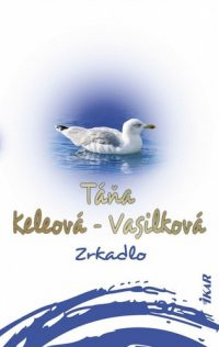 Táňa Keleová-Vasilková: Zrkadlo