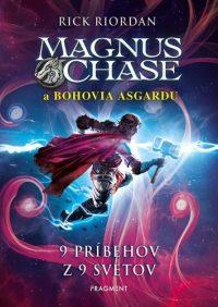 Riordan, Rick: Magnus Chase a bohovia Asgardu : 9 príbehov z 9 svetov