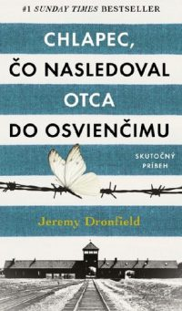 Dronfield, Jeremy: Chlapec, čo nasledoval otca do Osvienčimu