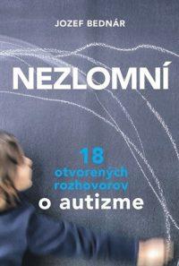 Bednár, Jozef: Nezlomní : 18 otvorených rozhovorov o autizme