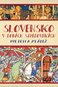 Kučera, Matúš: Slovensko v dobách stredovekých pre deti a mládež