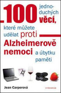 Carpen, Jean: 100 jednoduchých věcí, které můžete udělat proti Alzheimerově nemoci a úbytku pamět
