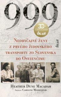 Macadam, Heather Dune: 999 – neobyčajné ženy z prvého oficiálneho transportu do Osvienčimu